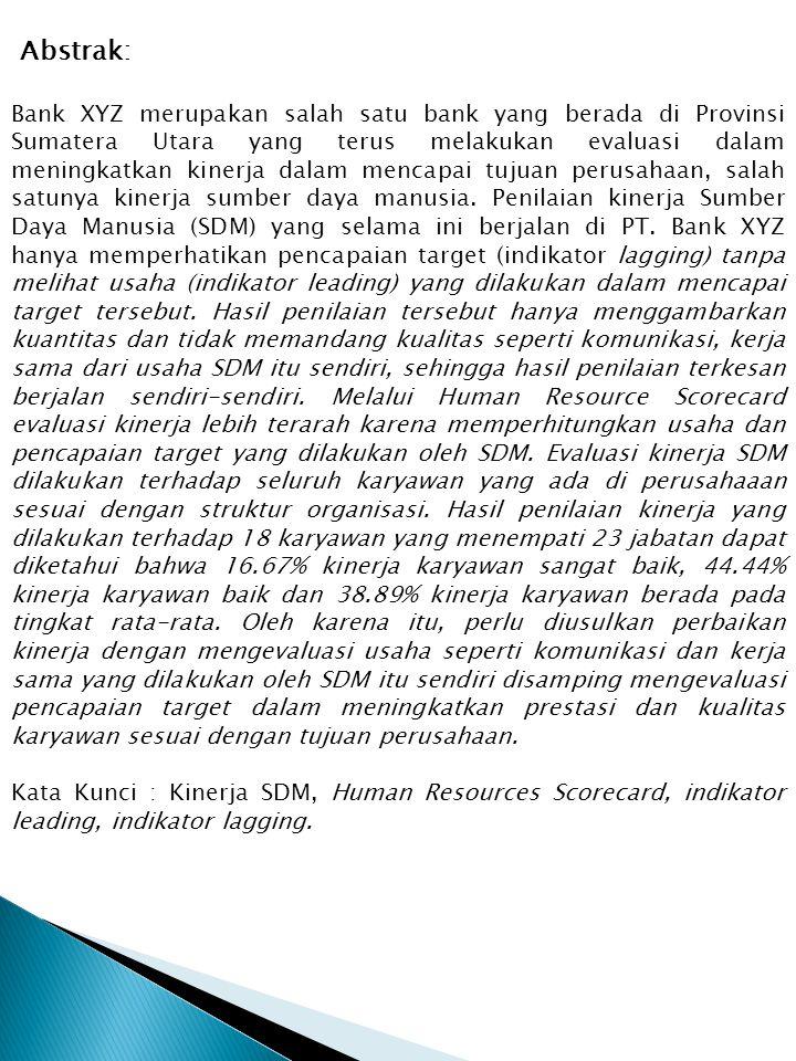 Abstrak: Bank XYZ merupakan salah satu bank yang berada di Provinsi Sumatera Utara yang terus melakukan evaluasi dalam meningkatkan kinerja dalam menc