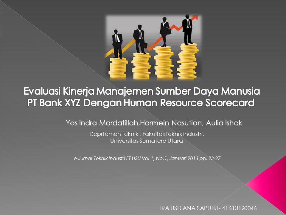 Astrak  Bank XYZ merupakan salah satu bank yang berada di Provinsi Sumatera Utara yang terus melakukan evaluasi dalam meningkatkan kinerja sumber daya manusia.