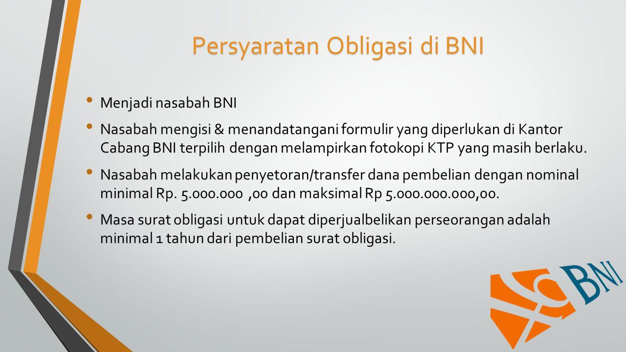 Persyaratan Obligasi di BNI Menjadi nasabah BNI Nasabah mengisi & menandatangani formulir yang diperlukan di Kantor Cabang BNI terpilih dengan melampi