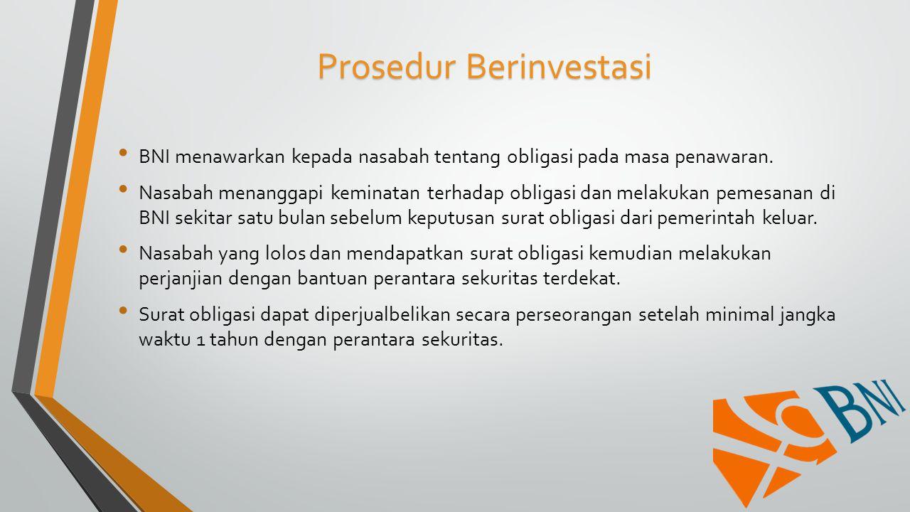Prosedur Berinvestasi BNI menawarkan kepada nasabah tentang obligasi pada masa penawaran. Nasabah menanggapi keminatan terhadap obligasi dan melakukan