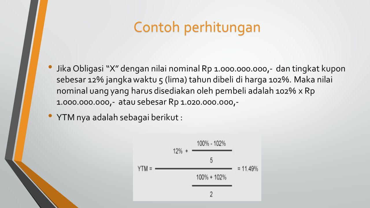 """Contoh perhitungan Jika Obligasi """"X"""" dengan nilai nominal Rp 1.000.000.000,- dan tingkat kupon sebesar 12% jangka waktu 5 (lima) tahun dibeli di harga"""
