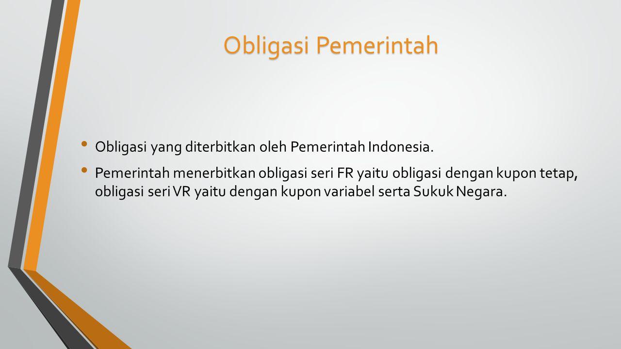 Obligasi Pemerintah Obligasi yang diterbitkan oleh Pemerintah Indonesia. Pemerintah menerbitkan obligasi seri FR yaitu obligasi dengan kupon tetap, ob