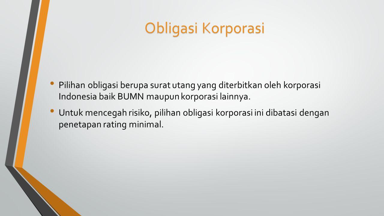 Obligasi Korporasi Pilihan obligasi berupa surat utang yang diterbitkan oleh korporasi Indonesia baik BUMN maupun korporasi lainnya. Untuk mencegah ri