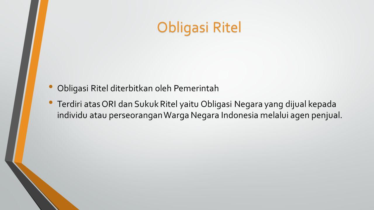Obligasi Ritel Obligasi Ritel diterbitkan oleh Pemerintah Terdiri atas ORI dan Sukuk Ritel yaitu Obligasi Negara yang dijual kepada individu atau pers