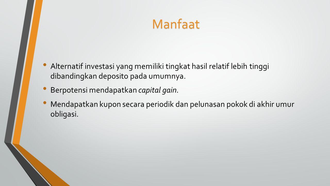 Manfaat Alternatif investasi yang memiliki tingkat hasil relatif lebih tinggi dibandingkan deposito pada umumnya. Berpotensi mendapatkan capital gain.