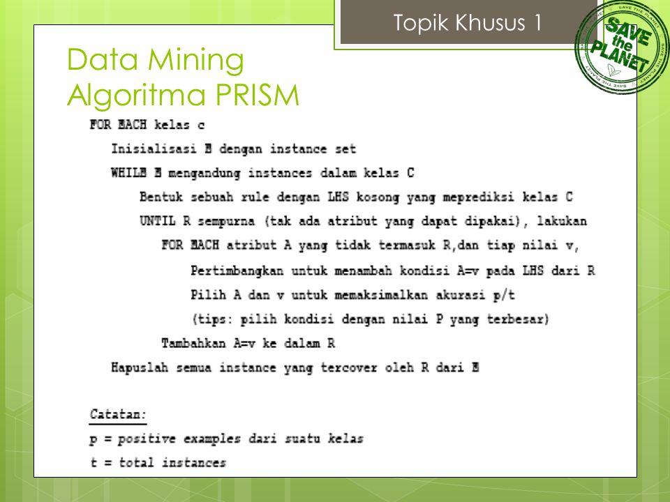 Topik Khusus 1 Data Mining Algoritma PRISM