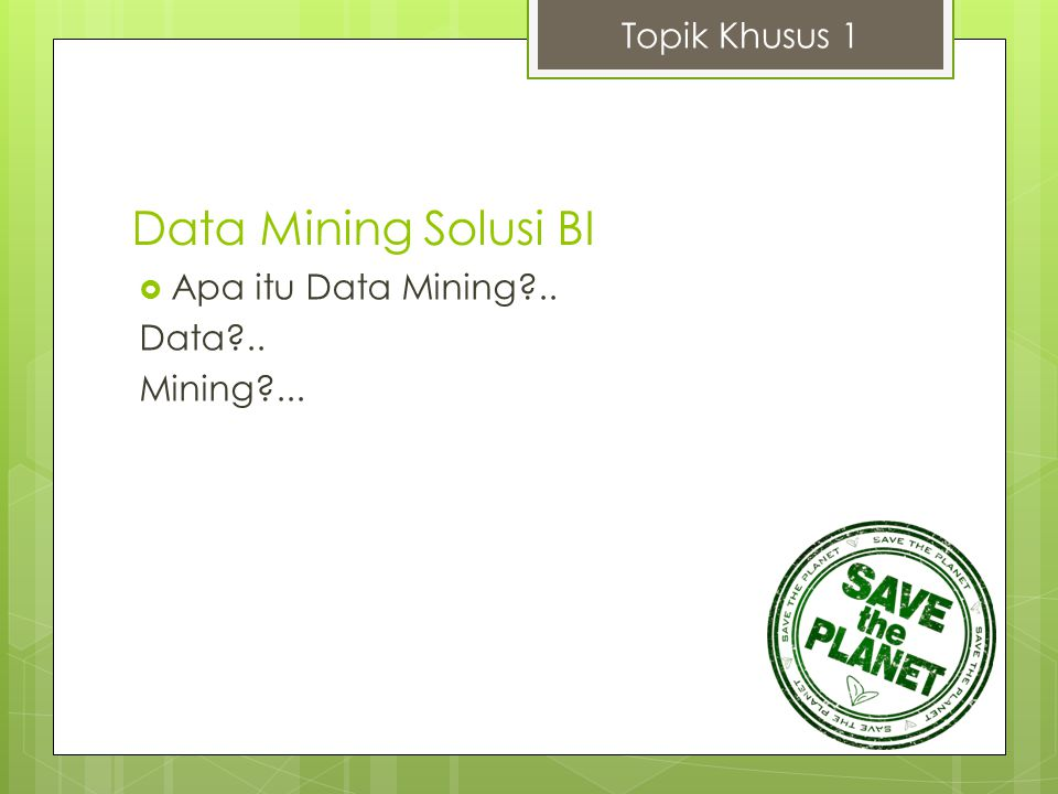 Istilah2 Database dalam DM Topik Khusus 1  Field (Columns) = Attributes  Record (Rows) = Instance