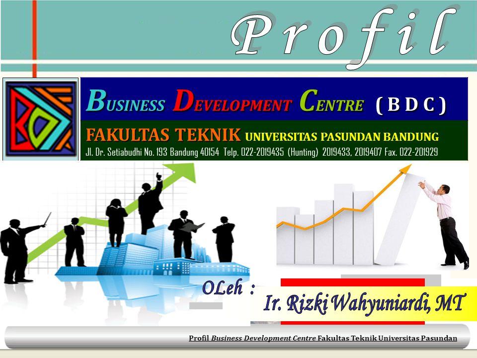 B USINESS D EVELOPMENT C ENTRE ( B D C ) FAKULTAS TEKNIK FAKULTAS TEKNIK UNIVERSITAS PASUNDAN BANDUNG Jl. Dr. Setiabudhi No. 193 Bandung 40154 Telp. 0