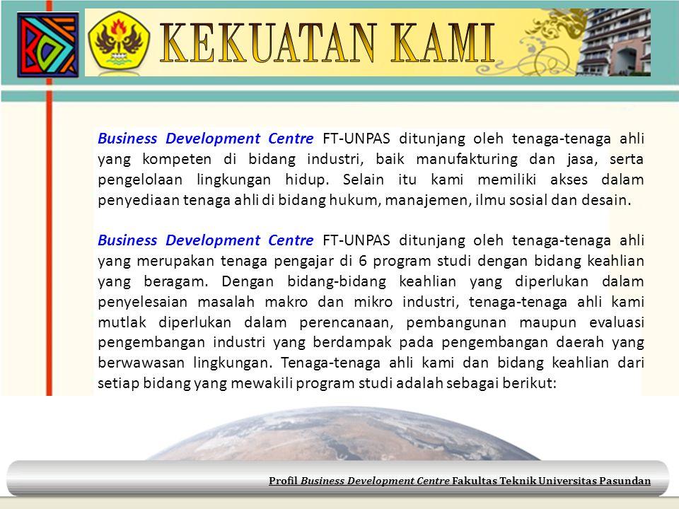 Profil Business Development Centre Fakultas Teknik Universitas Pasundan Business Development Centre FT-UNPAS ditunjang oleh tenaga-tenaga ahli yang ko