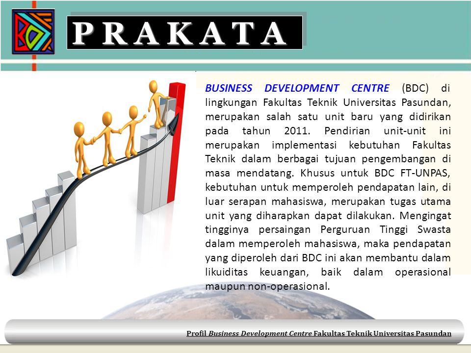 BUSINESS DEVELOPMENT CENTRE (BDC) di lingkungan Fakultas Teknik Universitas Pasundan, merupakan salah satu unit baru yang didirikan pada tahun 2011. P