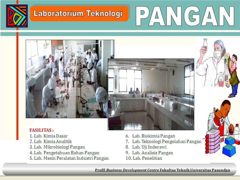 Profil Business Development Centre Fakultas Teknik Universitas Pasundan FASILITAS : 1. Lab. Kimia Dasar 6. Lab. Biokimia Pangan 2. Lab. Kimia Analitik