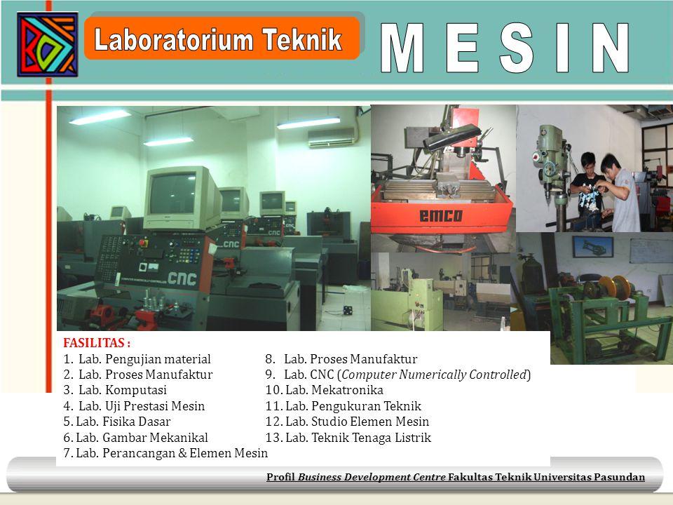 Profil Business Development Centre Fakultas Teknik Universitas Pasundan FASILITAS : 1. Lab. Pengujian material8. Lab. Proses Manufaktur 2. Lab. Proses