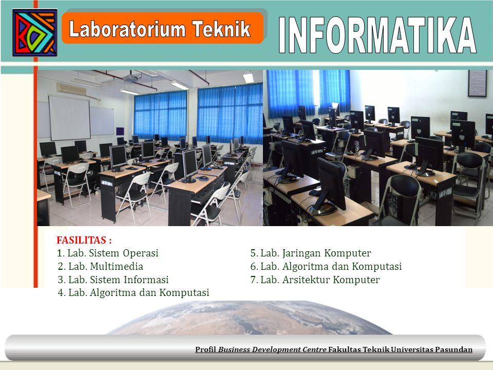 Profil Business Development Centre Fakultas Teknik Universitas Pasundan FASILITAS : 1. Lab. Sistem Operasi 5. Lab. Jaringan Komputer 2. Lab. Multimedi