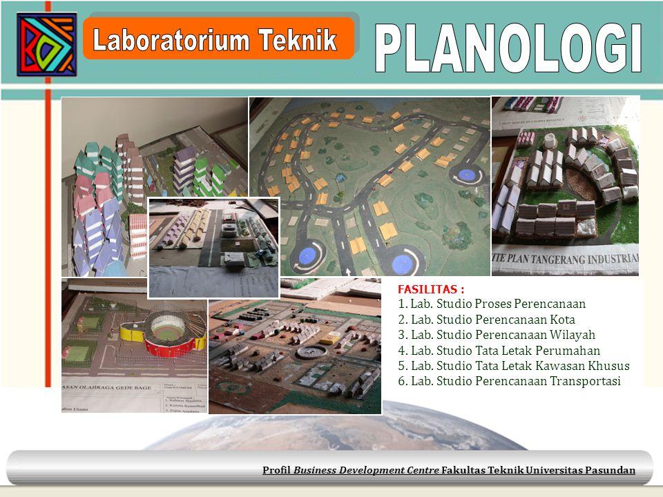 Profil Business Development Centre Fakultas Teknik Universitas Pasundan FASILITAS : 1. Lab. Studio Proses Perencanaan 2. Lab. Studio Perencanaan Kota