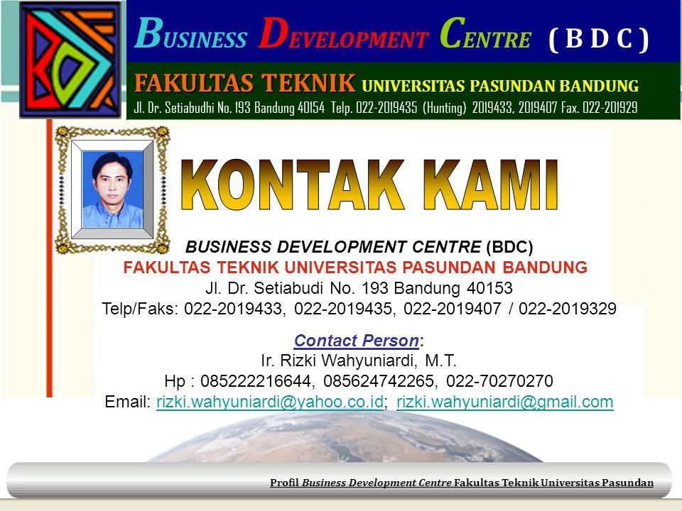 Profil Business Development Centre Fakultas Teknik Universitas Pasundan BUSINESS DEVELOPMENT CENTRE (BDC) FAKULTAS TEKNIK UNIVERSITAS PASUNDAN BANDUNG