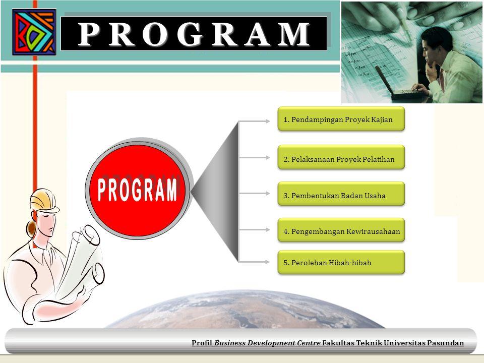 Profil Business Development Centre Fakultas Teknik Universitas Pasundan 1. Pendampingan Proyek Kajian 2. Pelaksanaan Proyek Pelatihan 3. Pembentukan B