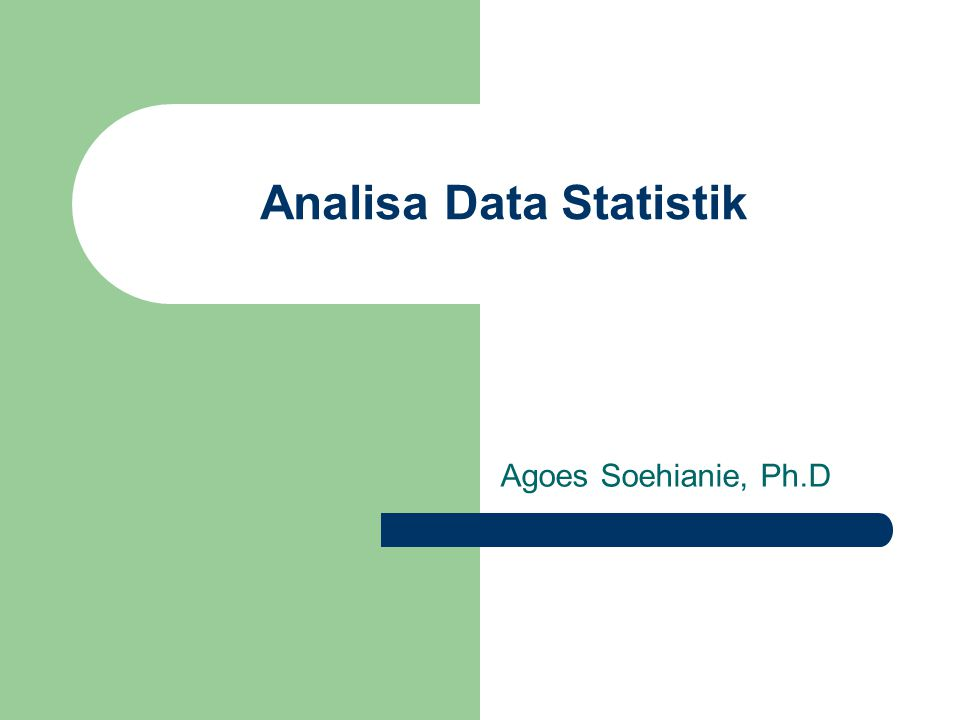 Analisa Data Statistik Agoes Soehianie, Ph.D