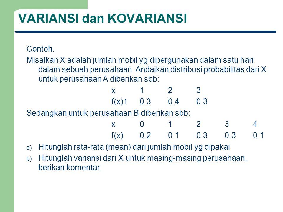 VARIANSI dan KOVARIANSI Contoh. Misalkan X adalah jumlah mobil yg dipergunakan dalam satu hari dalam sebuah perusahaan. Andaikan distribusi probabilit
