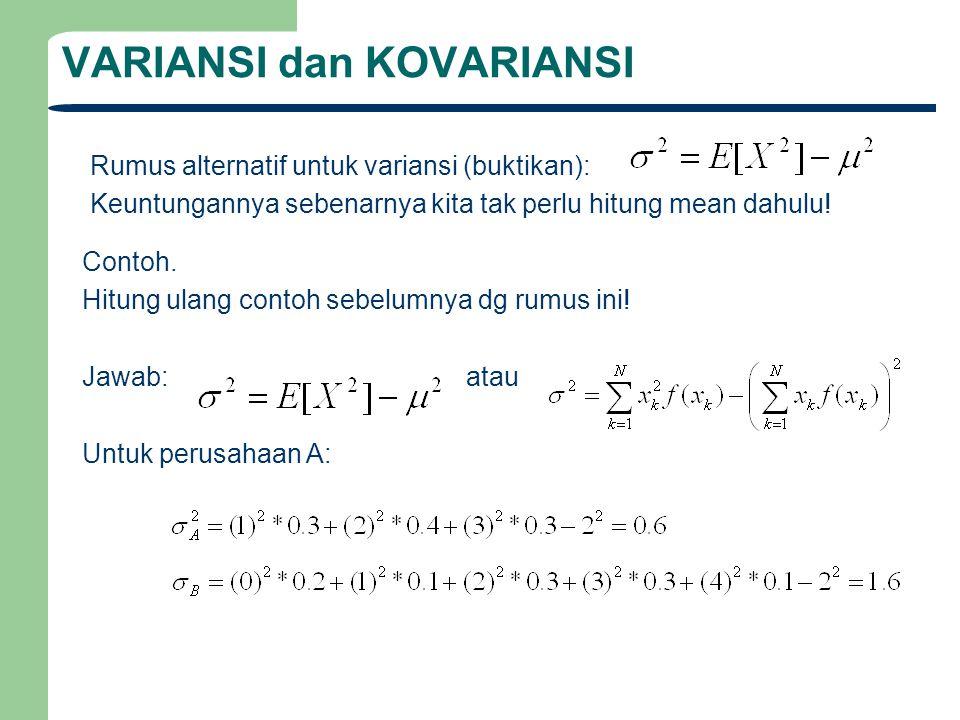 VARIANSI dan KOVARIANSI Rumus alternatif untuk variansi (buktikan): Keuntungannya sebenarnya kita tak perlu hitung mean dahulu! Contoh. Hitung ulang c