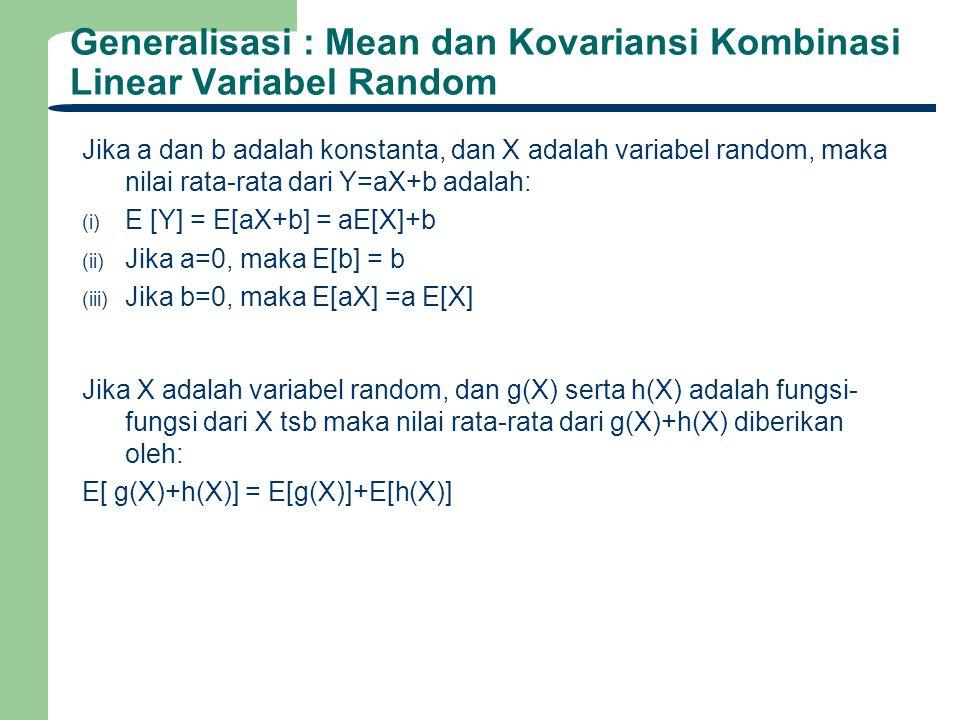 Generalisasi : Mean dan Kovariansi Kombinasi Linear Variabel Random Jika a dan b adalah konstanta, dan X adalah variabel random, maka nilai rata-rata