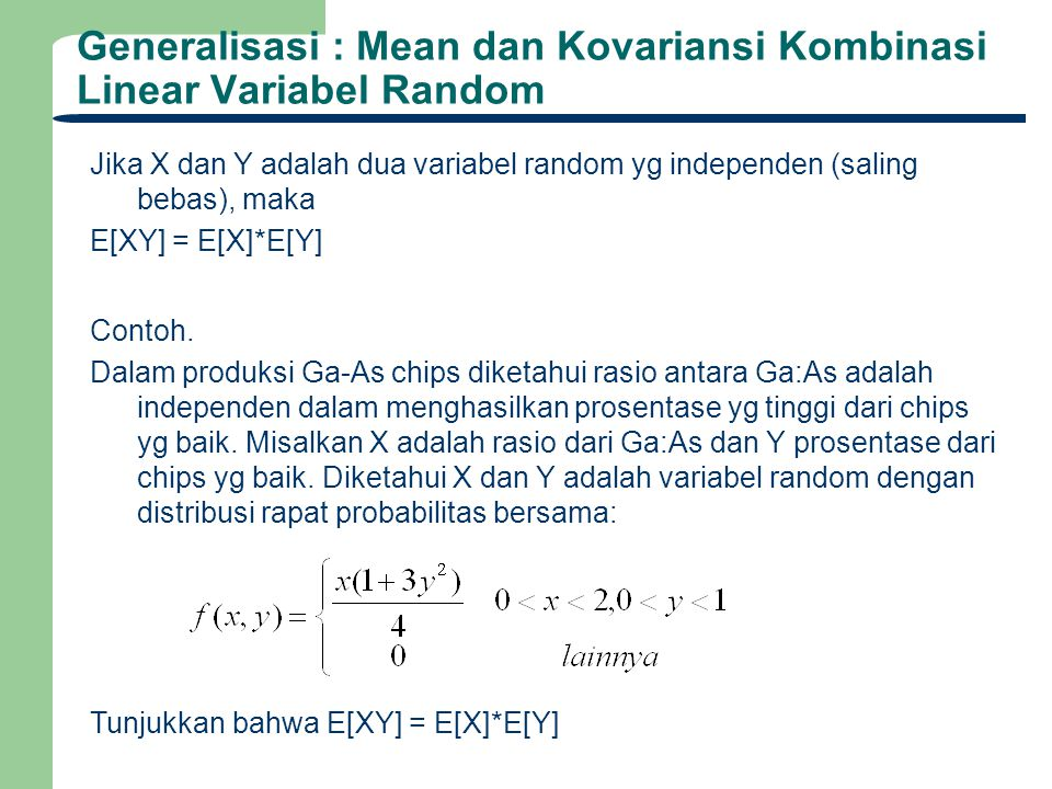 Generalisasi : Mean dan Kovariansi Kombinasi Linear Variabel Random Jika X dan Y adalah dua variabel random yg independen (saling bebas), maka E[XY] =