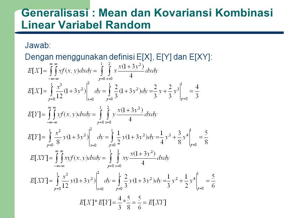 Generalisasi : Mean dan Kovariansi Kombinasi Linear Variabel Random Jawab: Dengan menggunakan definisi E[X], E[Y] dan E[XY]: