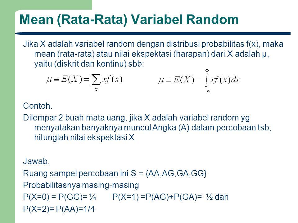 Mean (Rata-Rata) Variabel Random Nilai ekspekstasi X adalah: Hasil ini berarti rata-rata jikalau percobaan ini dilakukan berulang-ulang dalam jumlah besar, rata-rata jumlah mata angka (A) yg muncul dalam 1x percobaan adalah 1 buah.
