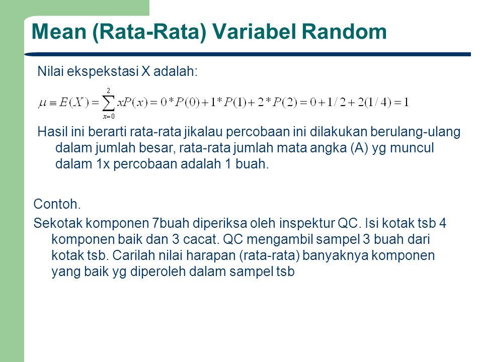 Mean (Rata-Rata) Variabel Random Nilai ekspekstasi X adalah: Hasil ini berarti rata-rata jikalau percobaan ini dilakukan berulang-ulang dalam jumlah b