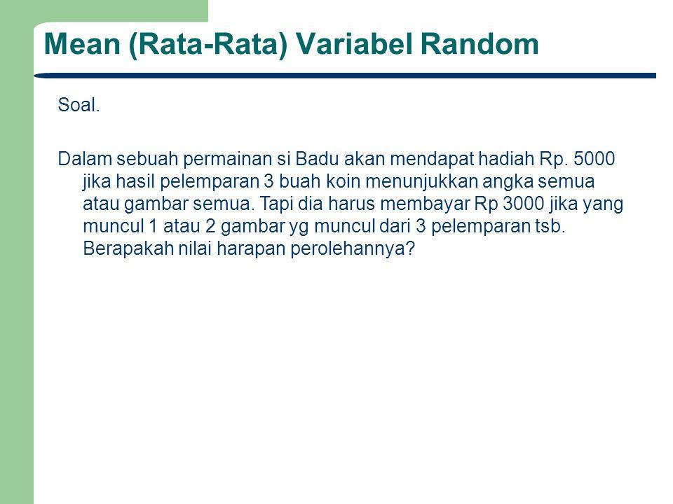 Mean (Rata-Rata) Variabel Random Soal. Dalam sebuah permainan si Badu akan mendapat hadiah Rp. 5000 jika hasil pelemparan 3 buah koin menunjukkan angk