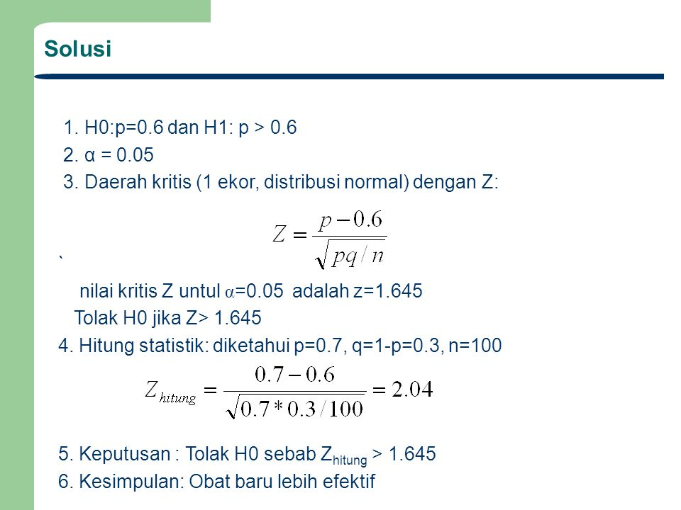 Test Statistik Berkenaan dengan perbandingan Variansi 2 Populasi Situasi : Sampel dari dua buah populasi memiliki variansi S 1 2 dan S 2 2 yg berasal dari populasi normal ingin diperiksa apakah variansi kedua populasi sama H 0 : σ 1 2 = σ 2 2 Variabel statistik untuk di test adalah F : Adalah variable dengan distribusi F yg memiliki derajat kebebasan v 1 =n 1 -1 (pembilang) dan v 2 =n 2 -1 (penyebut).