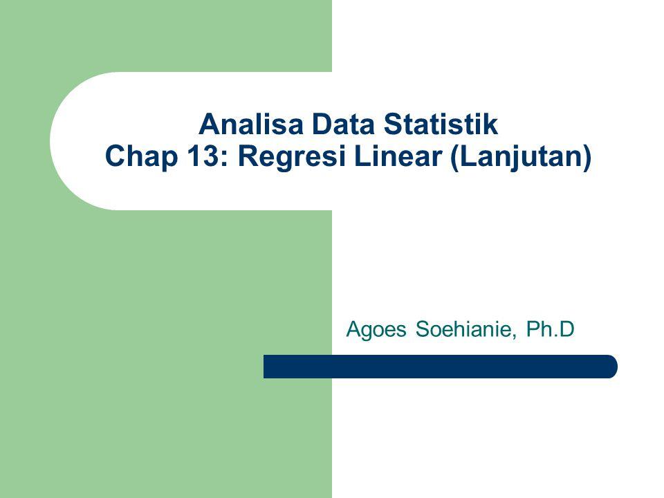 ANOVA UNTUK ANALISA KUALITAS REGRESI Misal kita punya n data {X i,Y i }, dan kemudian dilakukan analisa regresi, sehingga bisa ditaksir besarnya variansi bagi Y: Atau secara ringkas ditulis sbb: SST = SSR + SSE SST : tak lain adalah SYY SSR : Regression Sum Squares merupakan variasi dari Y yg bisa dijelaskan oleh model regresi SSE : random error squares yg mencerminkan variasi di sekitar garis regresi Sehingga bisa dituliskan : SYY = SSR + SSE atau SSR = SYY – SSE Padahal SSE =SYY – b*SXY (lihat bab sebelumnya) Sehingga SSR = b*SXY