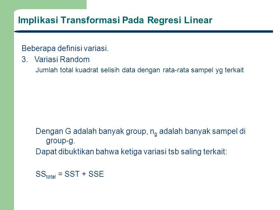 Implikasi Transformasi Pada Regresi Linear Beberapa definisi variasi. 3. Variasi Random Jumlah total kuadrat selisih data dengan rata-rata sampel yg t