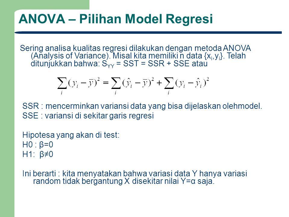 ANOVA – Pilihan Model Regresi Sering analisa kualitas regresi dilakukan dengan metoda ANOVA (Analysis of Variance). Misal kita memiliki n data {x i,y