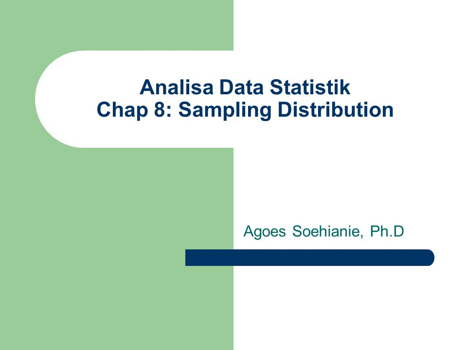 Analisa Data Statistik Chap 8: Sampling Distribution Agoes Soehianie, Ph.D