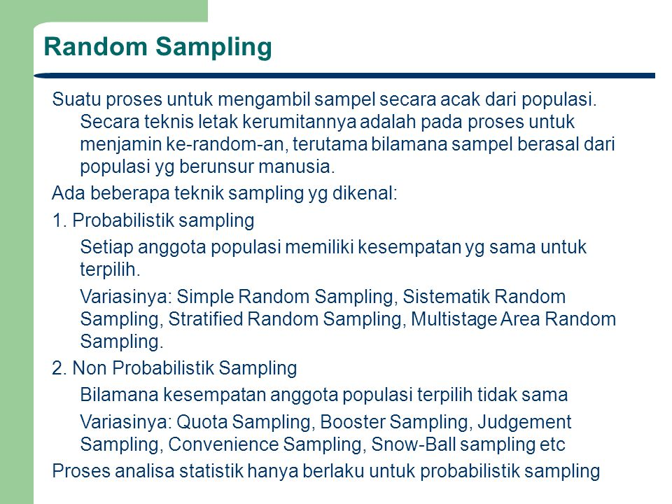 Random Sampling Suatu proses untuk mengambil sampel secara acak dari populasi. Secara teknis letak kerumitannya adalah pada proses untuk menjamin ke-r