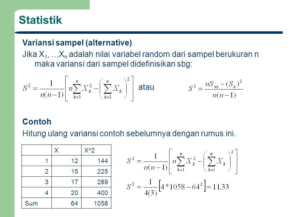 Variansi sampel (alternative) Jika X 1,..,X n adalah nilai variabel random dari sampel berukuran n maka variansi dari sampel didefinisikan sbg: atau C
