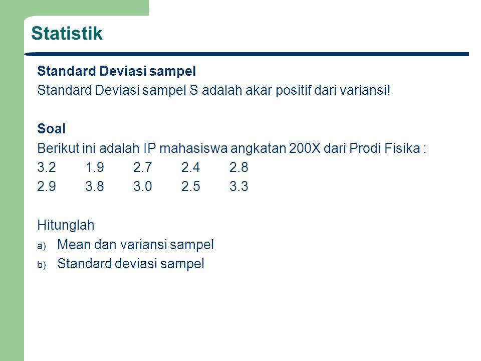 Standard Deviasi sampel Standard Deviasi sampel S adalah akar positif dari variansi! Soal Berikut ini adalah IP mahasiswa angkatan 200X dari Prodi Fis