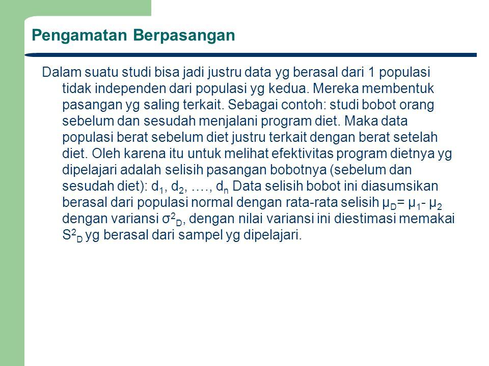 Pengamatan Berpasangan Dalam suatu studi bisa jadi justru data yg berasal dari 1 populasi tidak independen dari populasi yg kedua.
