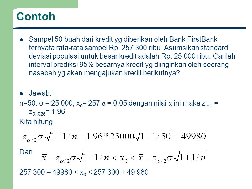 Contoh Sampel 50 buah dari kredit yg diberikan oleh Bank FirstBank ternyata rata-rata sampel Rp. 257 300 ribu. Asumsikan standard deviasi populasi unt