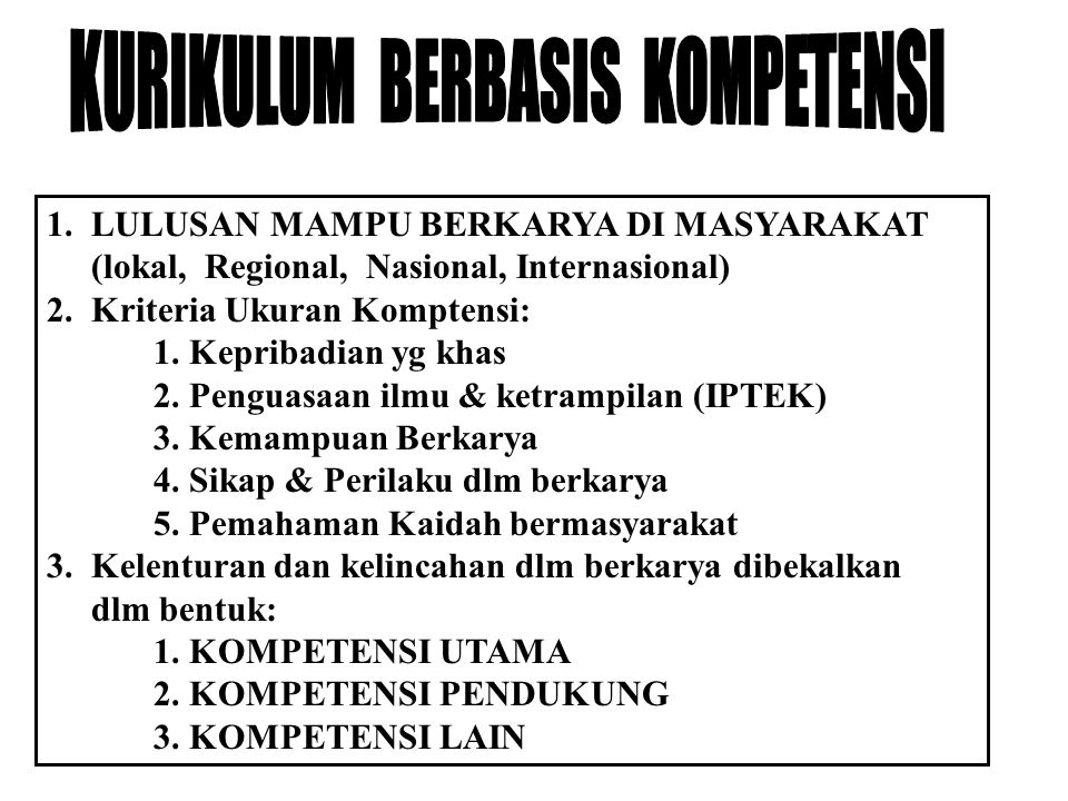 1. LULUSAN MAMPU BERKARYA DI MASYARAKAT (lokal, Regional, Nasional, Internasional) 2. Kriteria Ukuran Komptensi: 1. Kepribadian yg khas 2. Penguasaan