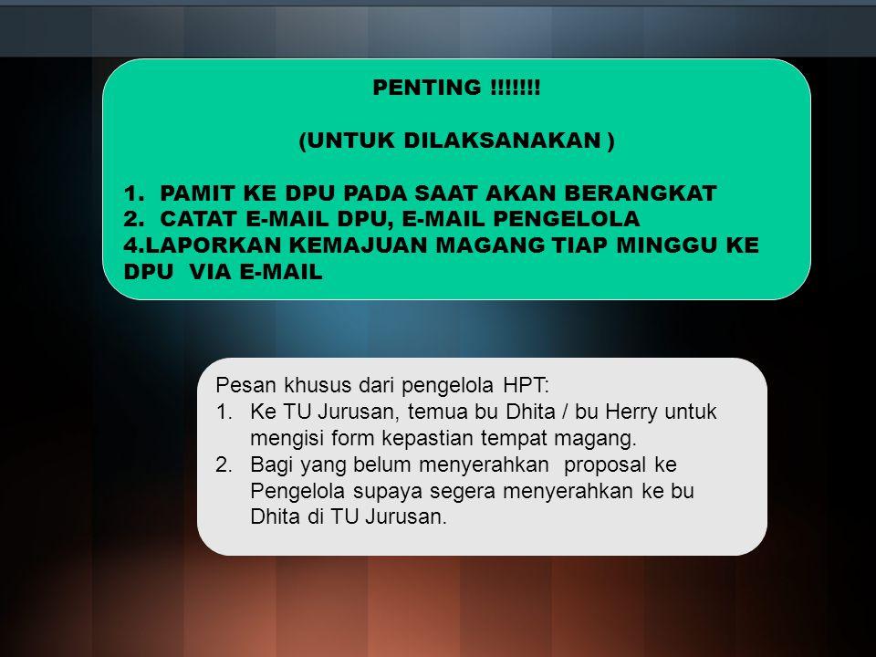 PENTING !!!!!!! (UNTUK DILAKSANAKAN ) 1. PAMIT KE DPU PADA SAAT AKAN BERANGKAT 2. CATAT E-MAIL DPU, E-MAIL PENGELOLA 4.LAPORKAN KEMAJUAN MAGANG TIAP M