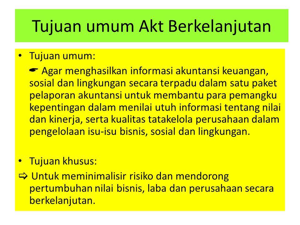 Tujuan umum:  Agar menghasilkan informasi akuntansi keuangan, sosial dan lingkungan secara terpadu dalam satu paket pelaporan akuntansi untuk membant