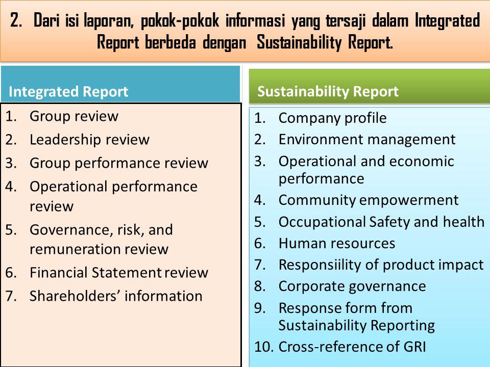 2. Dari isi laporan, pokok-pokok informasi yang tersaji dalam Integrated Report berbeda dengan Sustainability Report. Integrated Report 1.Group review