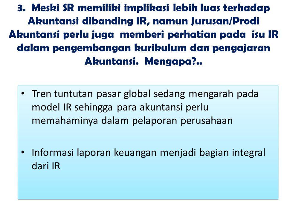 3. Meski SR memiliki implikasi lebih luas terhadap Akuntansi dibanding IR, namun Jurusan/Prodi Akuntansi perlu juga memberi perhatian pada isu IR dala