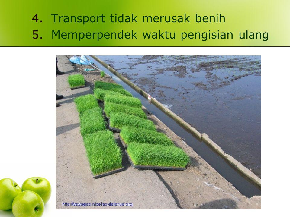4.Transport tidak merusak benih 5.Memperpendek waktu pengisian ulang