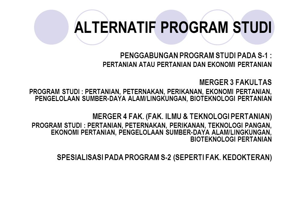 ALTERNATIF PROGRAM STUDI PENGGABUNGAN PROGRAM STUDI PADA S-1 : PERTANIAN ATAU PERTANIAN DAN EKONOMI PERTANIAN MERGER 3 FAKULTAS PROGRAM STUDI : PERTAN