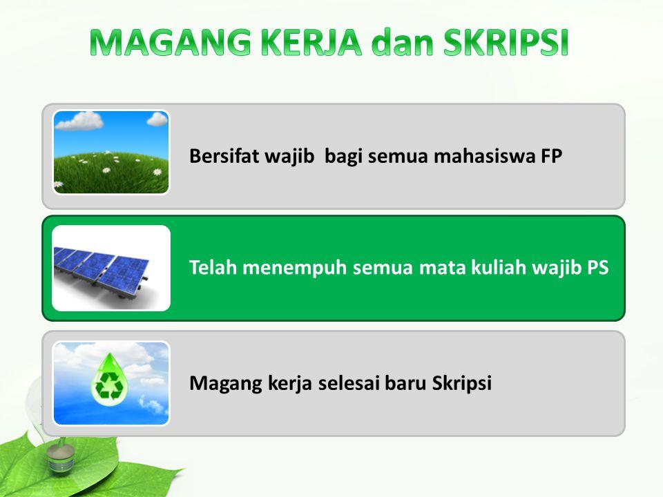Bersifat wajib bagi semua mahasiswa FP Telah menempuh semua mata kuliah wajib PS Magang kerja selesai baru Skripsi