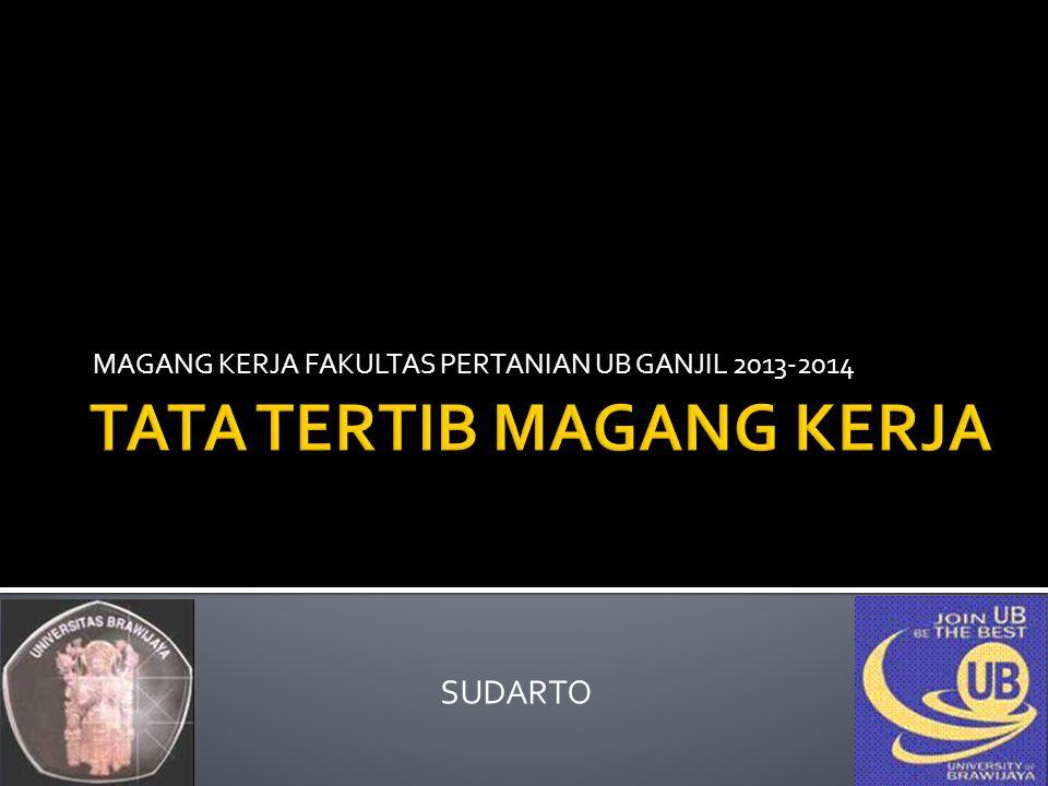 MAGANG KERJA FAKULTAS PERTANIAN UB GANJIL 2013-2014 SUDARTO