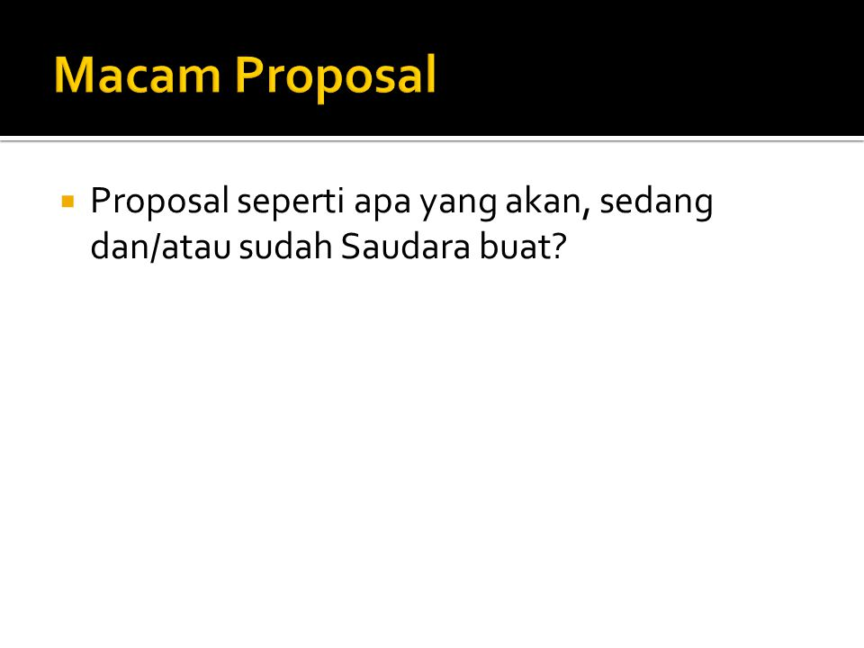  Proposal seperti apa yang akan, sedang dan/atau sudah Saudara buat?