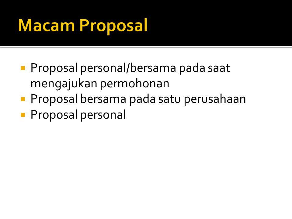  Proposal personal/bersama pada saat mengajukan permohonan  Proposal bersama pada satu perusahaan  Proposal personal